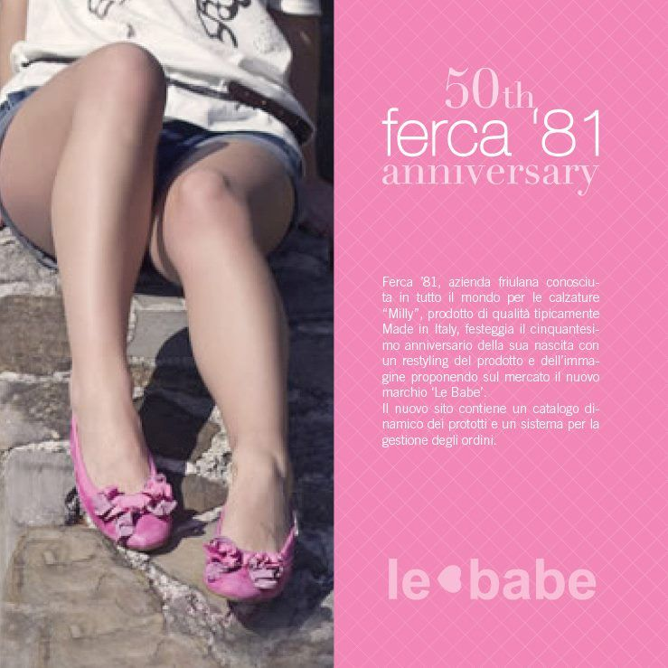 """Ferca '81, azienda friulana conosciuta in tutto il mondo per le calzature """"Milly"""", prodotto di qualità tipicamente Made in Italy, festeggia il cinquantesimo anniversario della sua nascita con un restyling del prodotto e dell'immagine proponendo sul mercato il nuovo marchio 'Le Babe'."""
